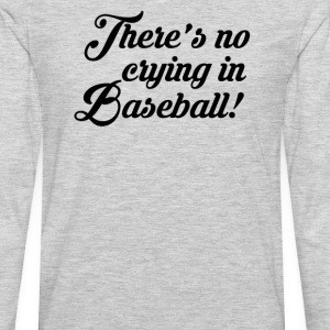 There's No Crying In Baseball T-Shirts - Men's Premium Long Sleeve T-Shirt