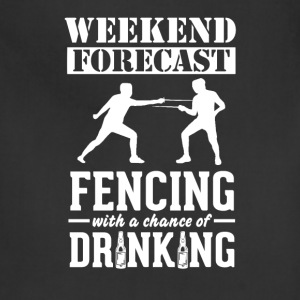 Fencing Weekend Forecast & Drinking T-Shirt T-Shirts - Adjustable Apron