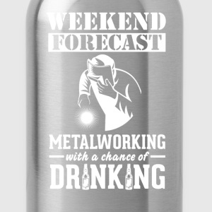 Metalworking Weekend Forecast & Drinking T-Shirt T-Shirts - Water Bottle