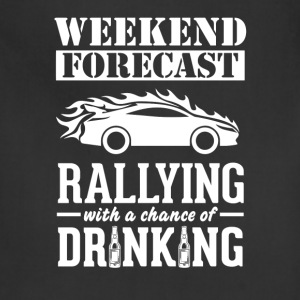 Rallying Weekend Forecast & Drinking T-Shirt T-Shirts - Adjustable Apron