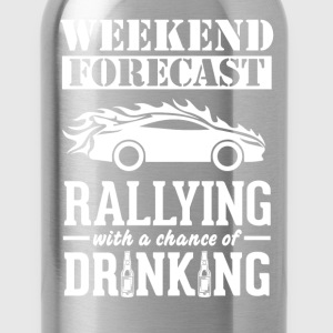 Rallying Weekend Forecast & Drinking T-Shirt T-Shirts - Water Bottle