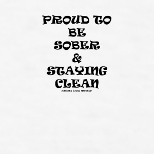 Proud to be sober & staying clean - Men's T-Shirt