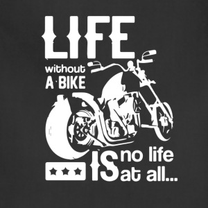 Life without a bike is no life at all - Adjustable Apron