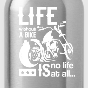 Life without a bike is no life at all - Water Bottle