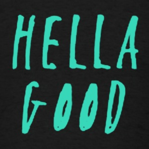 Hella Good Sweatshirts - Men's T-Shirt