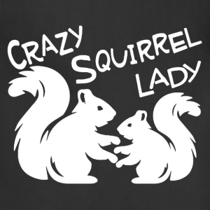 Crazy Squirrel Lady Shirt - Adjustable Apron
