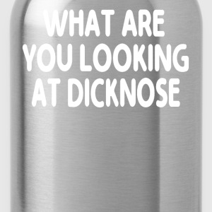 What Are You Looking At Dicknose T-Shirts - Water Bottle