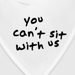 Mean Girls Quote - You Can't Sit With Us T-Shirts - Bandana