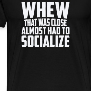 Almost Had To Socialize - Men's Premium T-Shirt