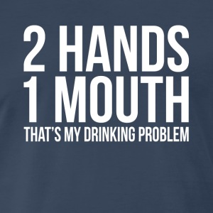 2 HANDS 1 MOUTH THAT'S MY DRINKING PROBLEM Sportswear - Men's Premium T-Shirt