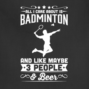 All I Care About is Badminton T-Shirt T-Shirts - Adjustable Apron