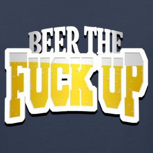 Beer The Fuck Up T-Shirts - Men's Premium Tank