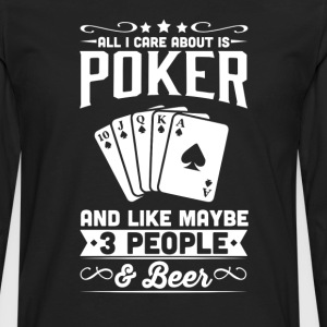 All I Care About is Poker T-Shirt T-Shirts - Men's Premium Long Sleeve T-Shirt