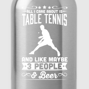 All I Care About is Table Tennis T-Shirt T-Shirts - Water Bottle