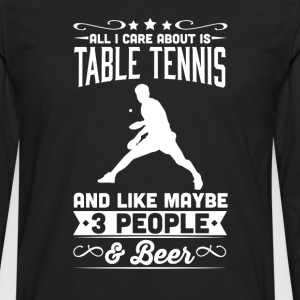 All I Care About is Table Tennis T-Shirt T-Shirts - Men's Premium Long Sleeve T-Shirt