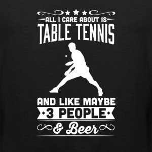 All I Care About is Table Tennis T-Shirt T-Shirts - Men's Premium Tank