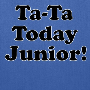 Ta-Ta Today Junior - Billy Madison Quote T-Shirts - Tote Bag