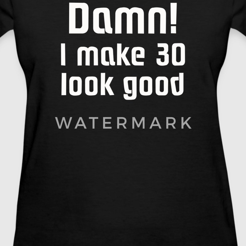 Damn! I make 30 look good - Women's T-Shirt