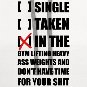 Single? I'm in the Gym lifting heavy weights ... - Contrast Hoodie