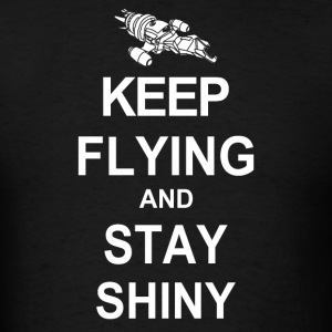 Keep Flying and Stay Shiny  - Men's T-Shirt