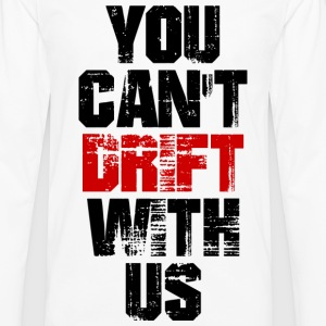 You Can't Drift With Us T-Shirts - Men's Premium Long Sleeve T-Shirt