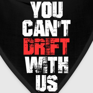 You Can't Drift With Us T-Shirts - Bandana