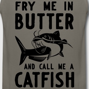 Fry me in butter and call me a catfish T-Shirts - Men's Premium Tank