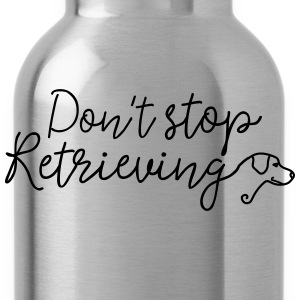 Don't Stop Retrieving T-Shirts - Water Bottle
