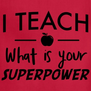 I teach what is your superpower T-Shirts - Adjustable Apron