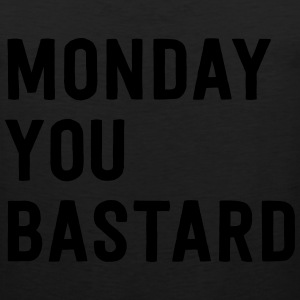 Monday you bastard T-Shirts - Men's Premium Tank