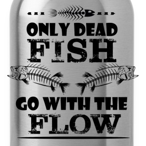 Only dead fish go with the flow - Water Bottle