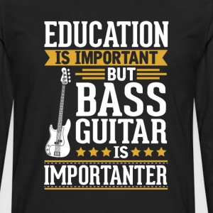 Bass Guitar Is Importanter Funny T-Shirt T-Shirts - Men's Premium Long Sleeve T-Shirt