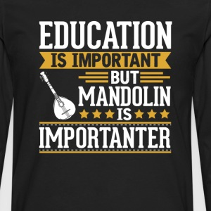 Mandolin Is Importanter Funny T-Shirt T-Shirts - Men's Premium Long Sleeve T-Shirt