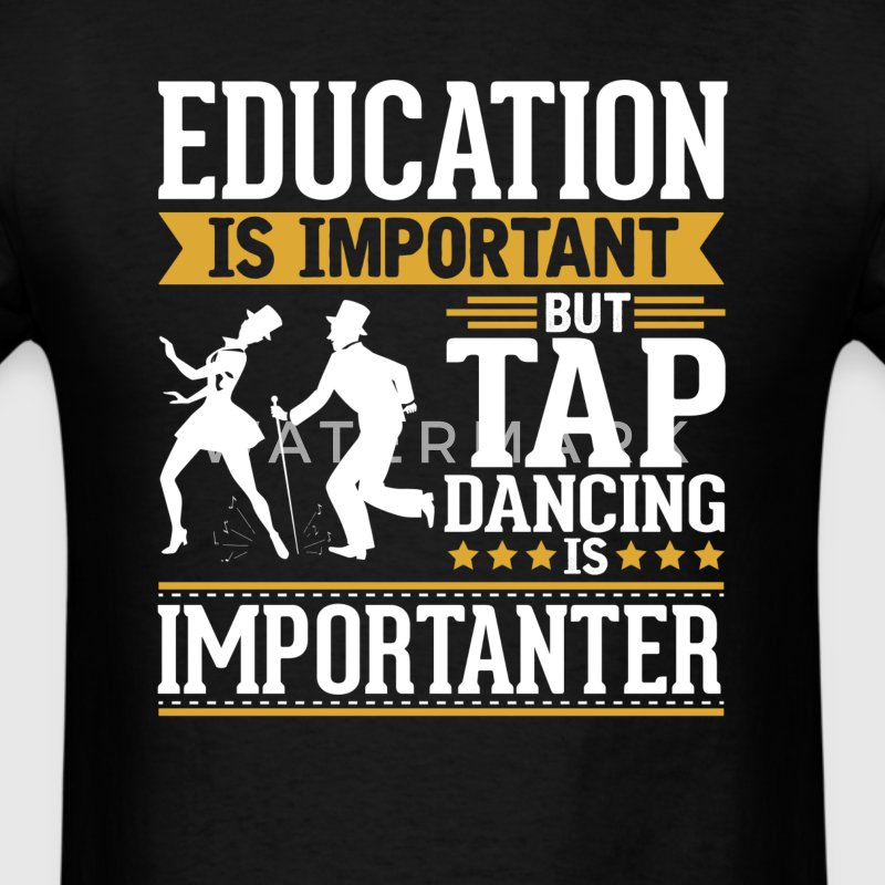 Tap Dancing Is Importanter Funny T-Shirt T-Shirts - Men's T-Shirt
