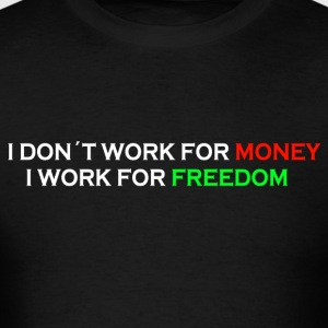 Working for freedom, not money - Men's T-Shirt