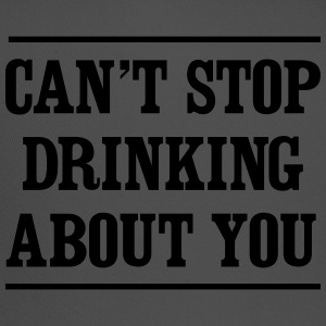 Can't stop drinking about you T-Shirts - Trucker Cap