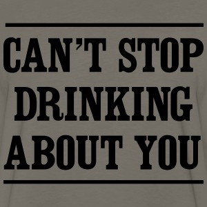 Can't stop drinking about you T-Shirts - Men's Premium Long Sleeve T-Shirt