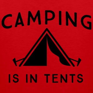 Camping is in tents T-Shirts - Men's Premium Tank