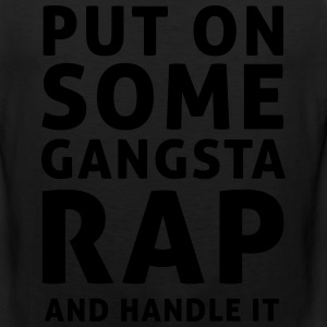 Put on some gangsta rap and handle it T-Shirts - Men's Premium Tank