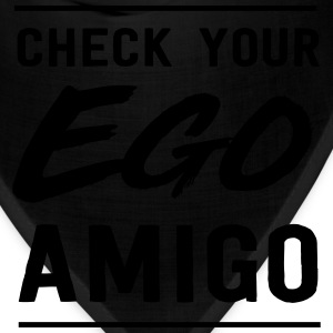 Check your ego amigo T-Shirts - Bandana