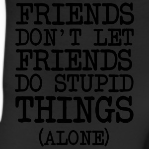 Friends don't let friends do stupid things alone T-Shirts - Leggings