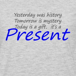 Today is a gift, it's a present T-Shirts - Men's Premium Long Sleeve T-Shirt
