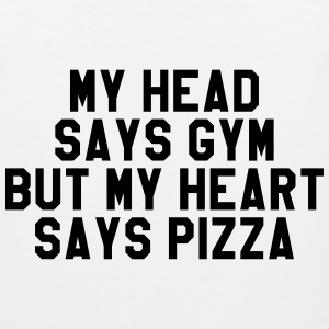 My head says gym but my heart says pizza T-Shirts - Men's Premium Tank