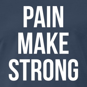 PAIN MAKE STRONG GYM WORKOUT FITNESS Sportswear - Men's Premium T-Shirt