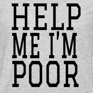 Help Me I'm Poor - Bridesmaids T-Shirts - Men's Premium Long Sleeve T-Shirt