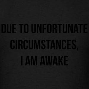 Due to unfortunate circumstances, I am awake Long Sleeve Shirts - Men's T-Shirt