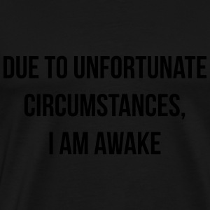 Due to unfortunate circumstances, I am awake Long Sleeve Shirts - Men's Premium T-Shirt