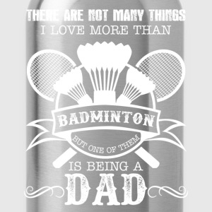 Love Badminton And Being A Dad - Water Bottle