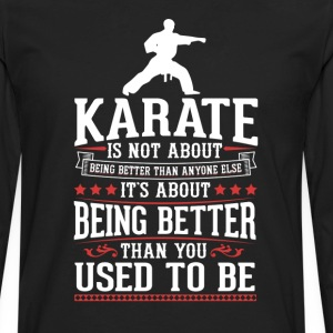 Karate The Best of You T-Shirt T-Shirts - Men's Premium Long Sleeve T-Shirt