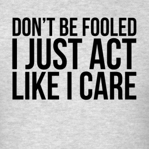 DON'T BE FOOLED, I JUST ACT LIKE I CARE Sportswear - Men's T-Shirt